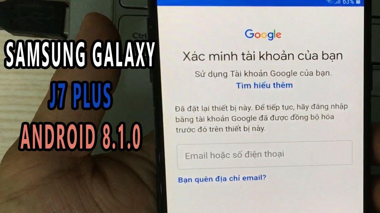 Phá tài tk Google xóa xác minh tài khoản của bạn Samsung Galaxy J7 Plus Android 8.1.0