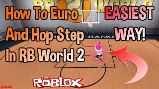 HOW TO EURO STEP AND HOP STEP IN RB WORLD 2 (EASIEST WAY) (ROBLOX JULY)