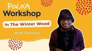 Polka Workshop: In The Winter Wood with Varshini