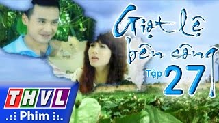 thvl  giot le ben song - tap 27