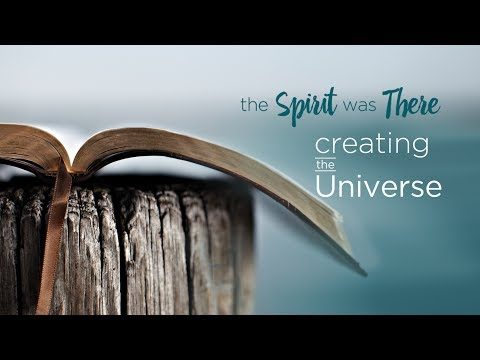 The Spirit Was There: Creating the Universe