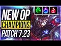 HE'S BACK AGAIN! NEW OP CHAMPIONS PRESEASON - Patch 7.23 | BEST Champs w/ Builds - League of Legends