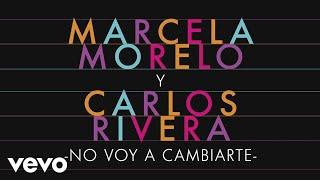 Marcela Morelo, Carlos Rivera - No Voy a Cambiarte (Official Audio)