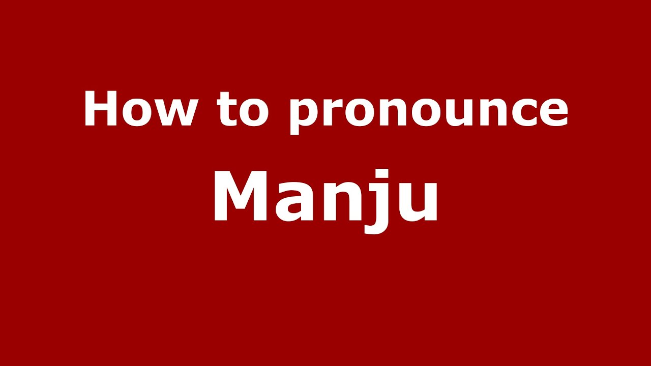 how to pronounce manju (karnataka, india/kannada) - pronouncenames