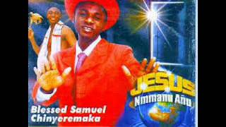 blessed samuel chinyeremaka-  Unknown title  nigerian gospel 1of3