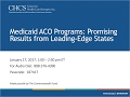 Medicaid ACO Programs Promising Results from Leading Edge States