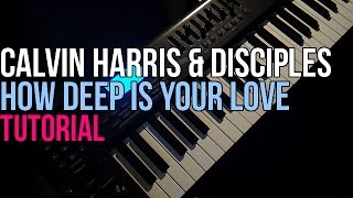 How To Play: Calvin Harris & Disciples - How Deep Is Your Love (Piano Tutorial)