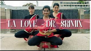 'LA Love' Dr Srimix - Dance Choreography | Drea Choreo & Sonia James Semi-Classical Fusion 2018