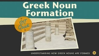 New Testament Greek Noun Formation