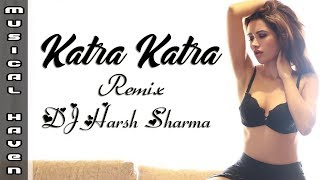 KATRA KATRA (HARSH MIX) - DJ HARSH SHARMA