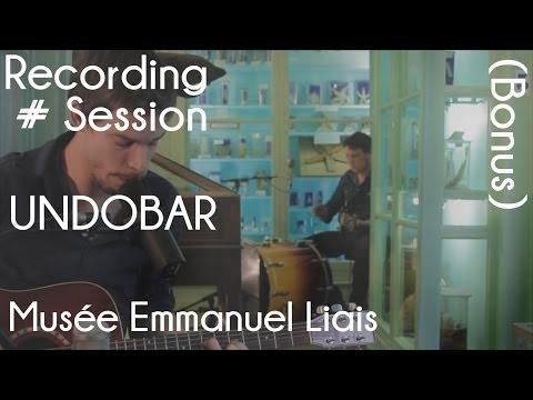 Recording Session 13 (bonus) - UNDOBAR - (Musée Emmanuel-Liais)