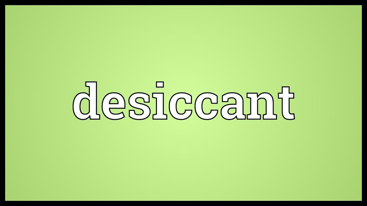 Desiccant Meaning