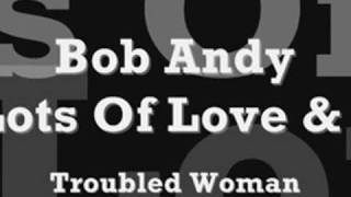 Bob Andy - Lots Of Love & I ('77) - Troubled Woman