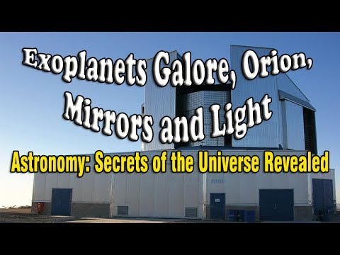 Exoplanets, Orion, Mirrors and Light - Episode 3 of Astronomy: Secrets of the Universe Revealed