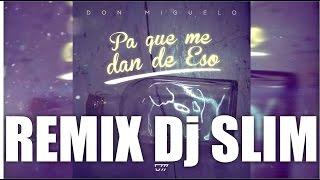 Don Miguelo - pa que me dan de eso remix dj slim