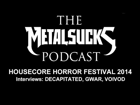 DECAPITATED, GWAR, VOIVOD at Housecore Horror Film Festival 2014 on The MetalSucks Podcast #73