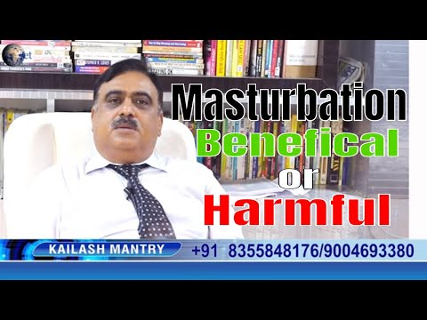 MASTURBATION BENEFICIAL OR HARMFUL? By KAILASH MANTRY