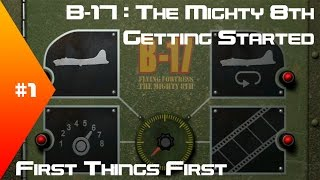 B-17: The Mighty 8th - Getting Started Tutorial #1 - First Things First