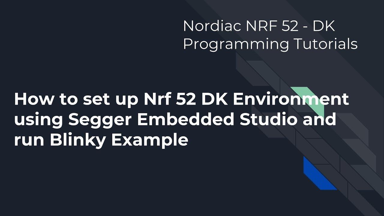 NRF 52 Development Environment using Segger Embedded Studio