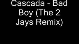 Cascada - Bad Boy (The 2 Jays Remix)