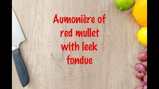 How to cook - Aumonière of red mullet with leek fondue