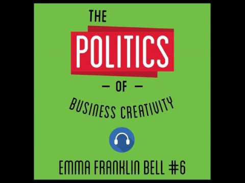 6: The Politics of Business Creativity - Emma Franklin Bell