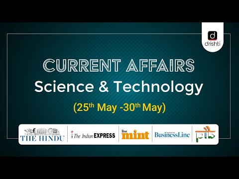 Current Affairs - Science & Technology (25th May - 30th May)