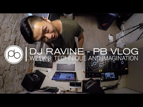 DJ Ravine - PB Vlog - Week 3: Technique and Imagination