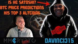 Davincij15   TOP 3 ALTCOIN (SATOSHI?)   BITCOIN PREDICTION   EXCLUSIVE INTERVIEW