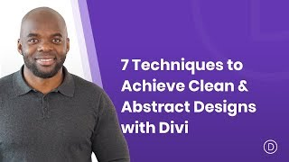 7 Techniques to Achieve Clean & Abstract Designs with Divi