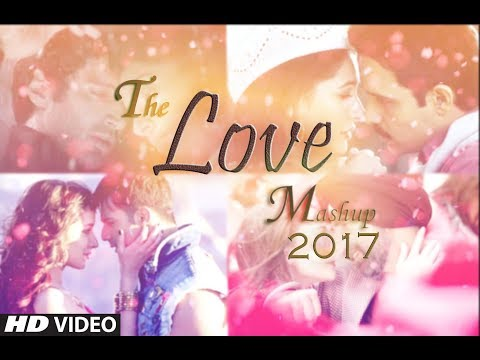 The Unforgettable Love Mashup 2017 | Bollywood Mashup | Valentines Special