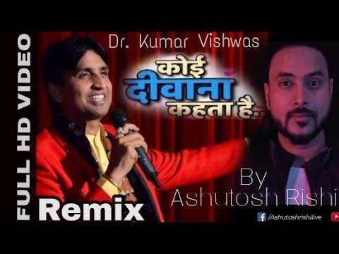 Koi Deewana Kehta Hai | Koi Pagal Samajhata hai | Kumar Vishwas | Remix | New | Ashutosh Rishi |