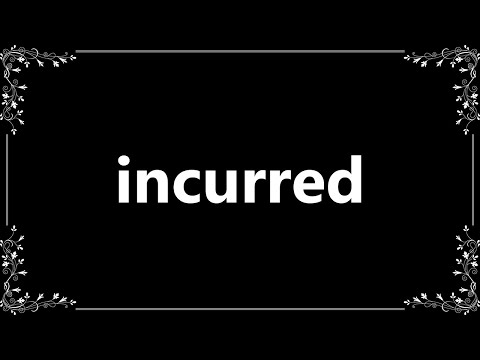 Incurred - Definition and How To Pronounce