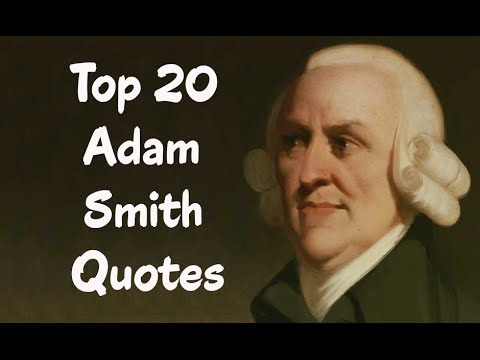Top 20 Adam Smith Quotes - (Author of The Wealth of Nations)