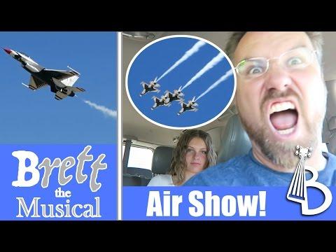 Air Shows are Crazy!  Brett the Musical