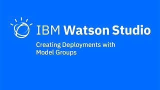 Video thumbnail for Creating model group deployments in IBM Watson Studio