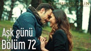İstanbullu Gelin 72. Bölüm - Aşk Günü