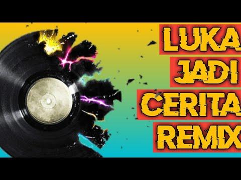 Luka Jadi Cerita Remix 2019