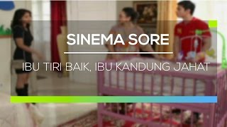 Video Sinema Sore - Ibu Tiri Baik, Ibu Kandung Jahat download MP3, 3GP, MP4, WEBM, AVI, FLV Desember 2017