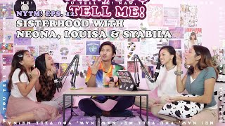 Sisterhood with Neona, Louisa & Syabila   NAW YOU TELL ME! Eps.12
