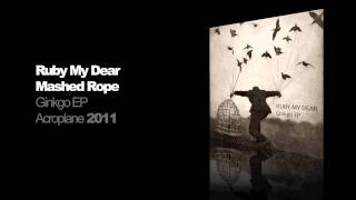 Ruby My Dear - Mashed Rope