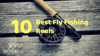 10 Best Fly Fishing Reels - Tactical Gears Lab 2019