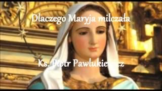 Dlaczego Maryja milczała - Ks. Piotr Pawlukiewicz (audio)