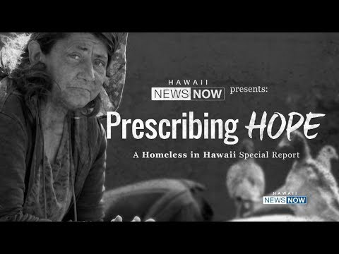 Prescribing Hope: A Homeless in Hawaii Special Report | Hawaii News Now   KGMB and KHNL