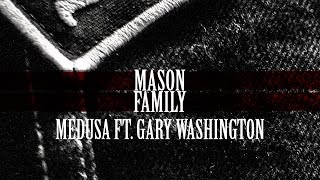 MASON FAMILY ►MEDUSA FT. GARY WASHINGTON◄