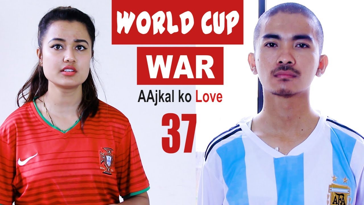 World Cup WAR | AAjkal Ko Love Ep-37 | Jibesh | Riyasha | June 2018 | Colleges Nepal