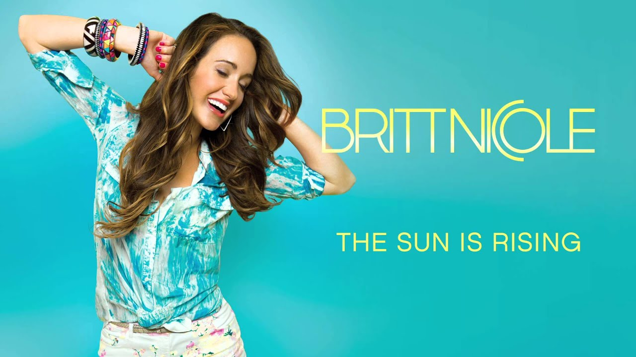 Britt Nicole The Sun Is Rising Youtube