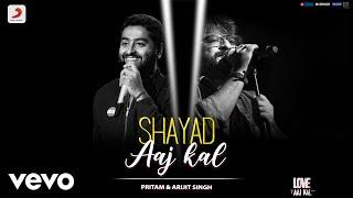 Shayad Aaj Kal - Love Aaj Kal|Full Song Video|Pritam|Arijit Singh|Kartik - Sara
