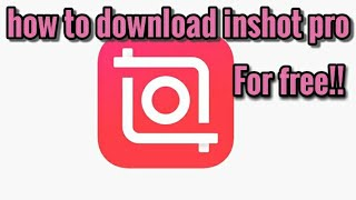 HOW TO GET INSHOT PRO VERSION AND NO WATERMARK,UNLOCKED(FREE