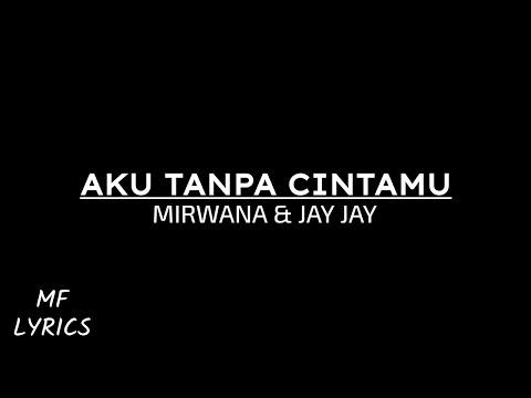 Mirwana & Jay Jay - Aku Tanpa Cintamu (Lirik)